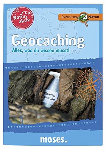 Natur aktiv: Geocaching: Alles, was du wissen musst! (Natur aktiv / Alles, was du wissen musst) (Natur Aktivitäten)