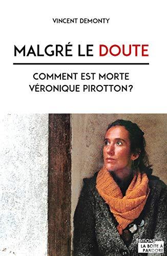 Malgré le doute - comment est morte Véronique Pirotton ? par Vincent Demonty