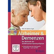 Alzheimer & Demenzen. Die Methode der einfühlsamen Kommunikation: Unterstützung und Anleitung für Angehörige - auch auf DVD