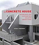 The Concrete House: Building Solid, Safe & Efficient with Insulating Concrete Forms by Pieter A. VanderWerf (2007-11-01)