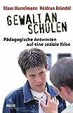 Gewalt an Schulen: Pädagogische Antworten auf eine soziale Krise (Beltz Taschenbuch) - Klaus Hurrelmann, Heidrun Bründel