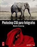 Photoshop CS6 para fot??grafos / Adobe Photoshop CS6 for Photographers (Spanish Edition) by Martin Evening (2013-01-02)