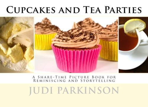 Cupcakes and Tea Parties: A Share-Time Picture Book for Reminiscing and Storytelling (Non-Verbal Reminiscent Books for People with Alzheimer's disease, Dementia and Memory Loss, Band 5) (Tea-party-cupcakes)
