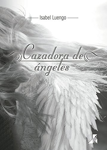 Cazadora de ángeles por Isabel Ramírez Luengo