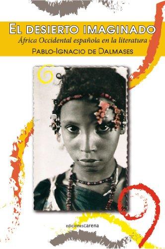 El desierto imaginado: África occidental española en la literatura por Pablo-Ignacio de Dalmases