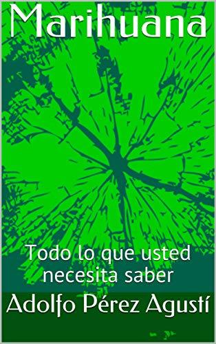 Marihuana: Todo lo que usted necesita saber por Adolfo Pérez Agustí