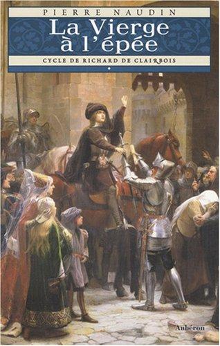 Cycle de Richard de Clairbois, Tome 1 : La Vierge à l'épée