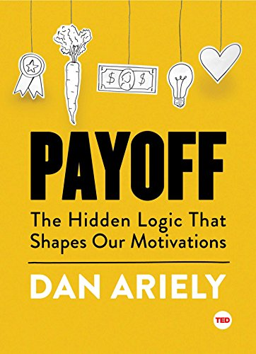 Payoff : The Hidden Logic That Shapes Our Motivations (TED Books)