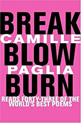 Break, Blow, Burn: Camille Paglia Reads Forty-three of the World's Best Poems by Camille Paglia (2005-04-01)