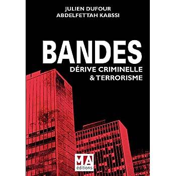 BANDES : DERIVE CRIMINELLE ET TERRORISME
