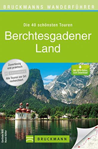 Wanderführer Berchtesgadener Land: Wanderführer Berchtesgadener Land: Die 40 schönsten Touren zum Wandern rund um Königsee, Ramsau am Dachstein, Grünstein, ...  mit Wanderkarte (Bruckmanns Wanderführer)