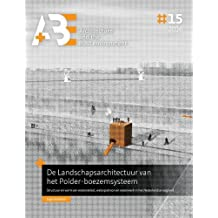 De Landschapsarchitectuur van het Polder-boezemsysteem: Structuur en vorm van waterstelsel, waterpatroon en waterwerk in het Nederlandse laagland (A+be - Architecture and the Built Environment)