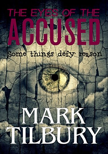 The Eyes of the Accused (The Ben Whittle Investigation Series Book 2) by Mark Tilbury
