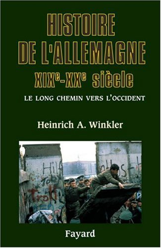 Histoire de l'Allemagne XIXe-XXe siècle : Le long chemin vers l'Occident par Heinrich-August Winkler