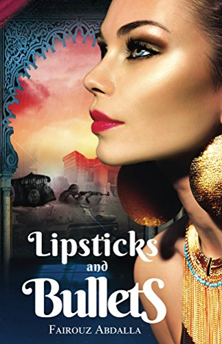Lipsticks and Bullets: ISIS, Crisis, and the Cost of Revolution: (A daring and poetic middle eastern memoir of modern romance and a fight for love and freedom.)