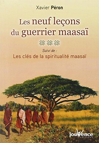 Les neuf leçons du guerrier maasaï, suivi de : Les clés de la spiritualité maasaï par Xavier Péron