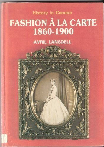 Fashion a la Carte, 1860-1900: A Study of Fashion Through Cartes-de-viste (History in camera) por Avril Lansdell