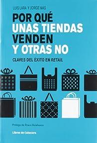 Por Qué Unas Tiendas Venden Y Otras No - 15ª Edición par  Luis Lara Arias
