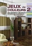 Jeux de couleurs : Tome 2, Les neutres et les pastels, décoration d'intérieur de Alice Buckley,Brigitte Quentin (Traduction) ( 5 février 2009 )