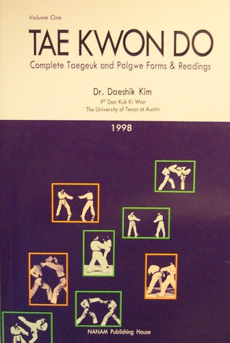 Tae Kwon Do: Complete Taegeuk and Palgwe Forms & Readings (Volume 1) by Dr. Daeshik Kim (1998-01-01)