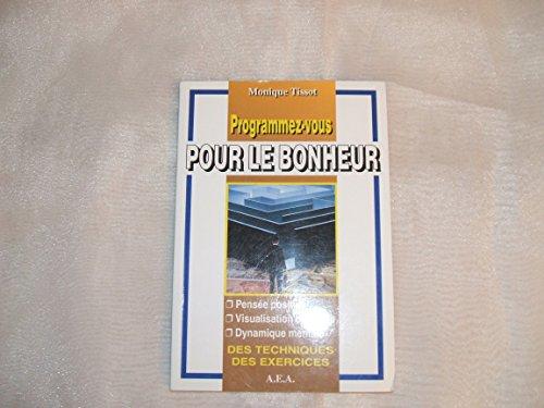 MONIQUE TISSOT//PROGRAMMEZ-VOUS POUR LE BONHEUR//PENSEE POSITIVE//VISUALISATION CREATRICE/DYNAMIQUE MENTALE//DES TECHNIQUES DES EXERCICES//EDITIONS A.E.A.//2001