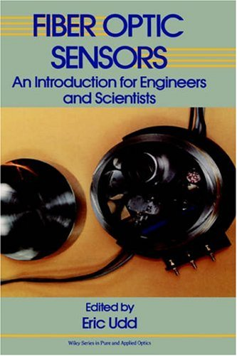 Fiber Optic Sensors: An Introduction for Engineers and Scientists (Pure & Applied Optics)