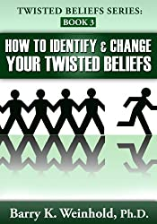 How To Identify and Change Your Twisted Beliefs
