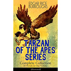 TARZAN OF THE APES SERIES - Complete Collection: 25 Novels in One Volume (Illustrated): The Return of Tarzan, The Beasts of Tarzan, The Son of Tarzan,