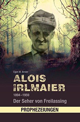 Alois Irlmaier 1894-1959: Der Seher von Freilassing