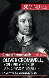 Oliver Cromwell, lord-protecteur du Commonwealth: Le Souverain Qui Refusa Dtre Roi