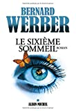 Le sixième sommeil : roman / Bernard Werber | Werber, Bernard (1961-....). Auteur