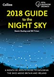 2018 Guide to the Night Sky: A month-by-month guide to exploring the skies above Brit...