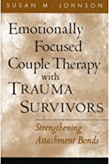 Emotionally Focused Couple Therapy with Trauma Survivors: Strengthening Attachment Bonds (The Guilford Family Therapy) Paperback
