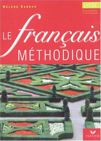 Le français méthodique au lycée, 2nde, 1ère : Livre de l'élève