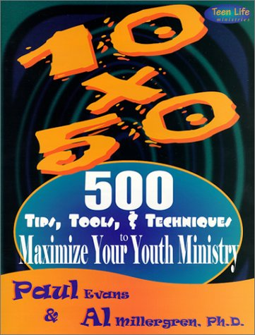 10 X 50 500 Tips Tools Techniques To Maximize Your Youth Ministry