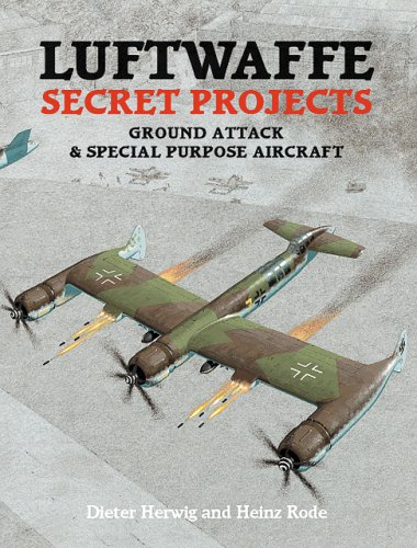 Luftwaffe Secret Projects: Ground Attack and Special Purpose Aircraft