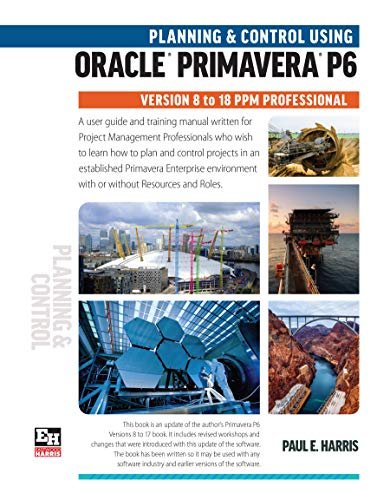 Planning and Control Using Oracle Primavera P6 Versions 8 to 18 PPM Professional (English Edition)