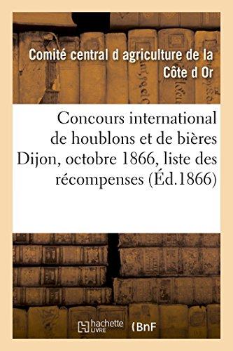 Concours international de houblons et de bières Dijon, octobre 1866 : catalogue et liste: des récompenses par Comité d Agriculture