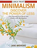 Minimalism: Discover the Power of Less : Free Yourself from Stress and Clutter with Minimalism