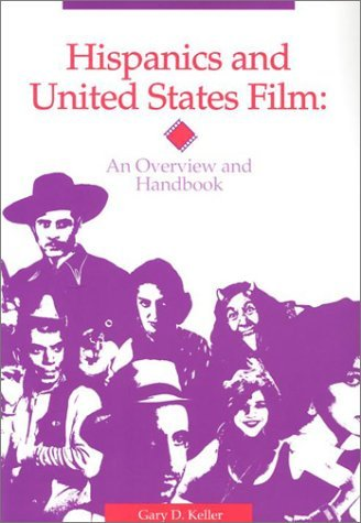 Hispanics and United States Film: An Overview and Handbook by Gary D. Keller (1994-07-01)