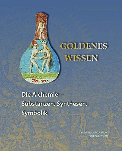 Goldenes Wissen. Die Alchemie - Substanzen, Synthesen, Symbolik (Ausstellungskataloge der Herzog August Bibliothek, Band 98)