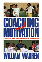Coaching and Motivation: Practical Guide to Maximum Athlete Performance