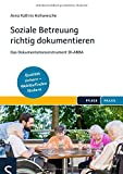 Soziale Betreuung richtig dokumentieren: Das Dokumentationsinstrument DI-ABBA. Qualitätsstandards einhalten – Wohlbefinden fördern