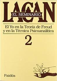 El seminario. Libro 2: El yo en la teoría de Freud y en la técnica psicoanalítica par Jacques Lacan