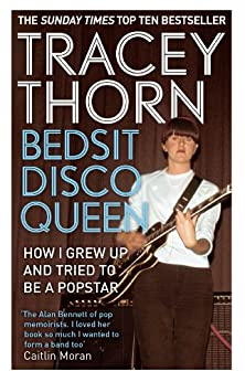 Bedsit Disco Queen: How I grew up and tried to be a pop star by [Thorn, Tracey]