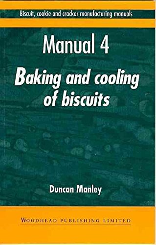 [Biscuit, Cookie and Cracker Manufacturing Manuals: Volume 4: Manual 4: Baking and Cooling of Biscuits] (By: Duncan Manley) [published: December, 1998]