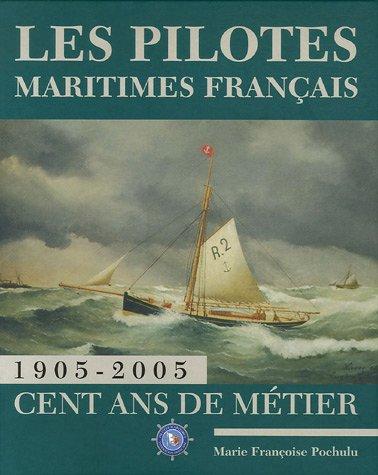 Les pilotes maritimes français : 1905-2005 Cent ans de métier