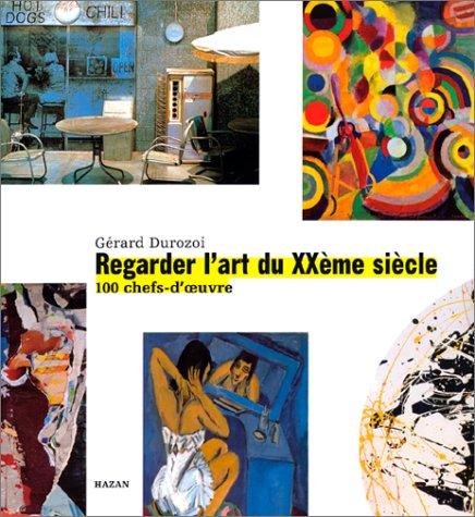 REGARDER L'ART DU XXEME SIECLE. 100 chefs-d'oeuvre