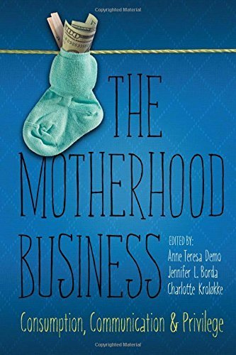 The Motherhood Business: Consumption, Communication, and Privilege (Albma Rhetoric Cult & Soc Crit) by University Alabama Press (2015-11-13)