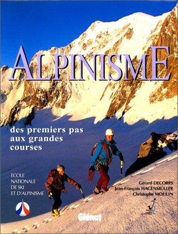 Alpinisme des premiers pas aux grandes courses